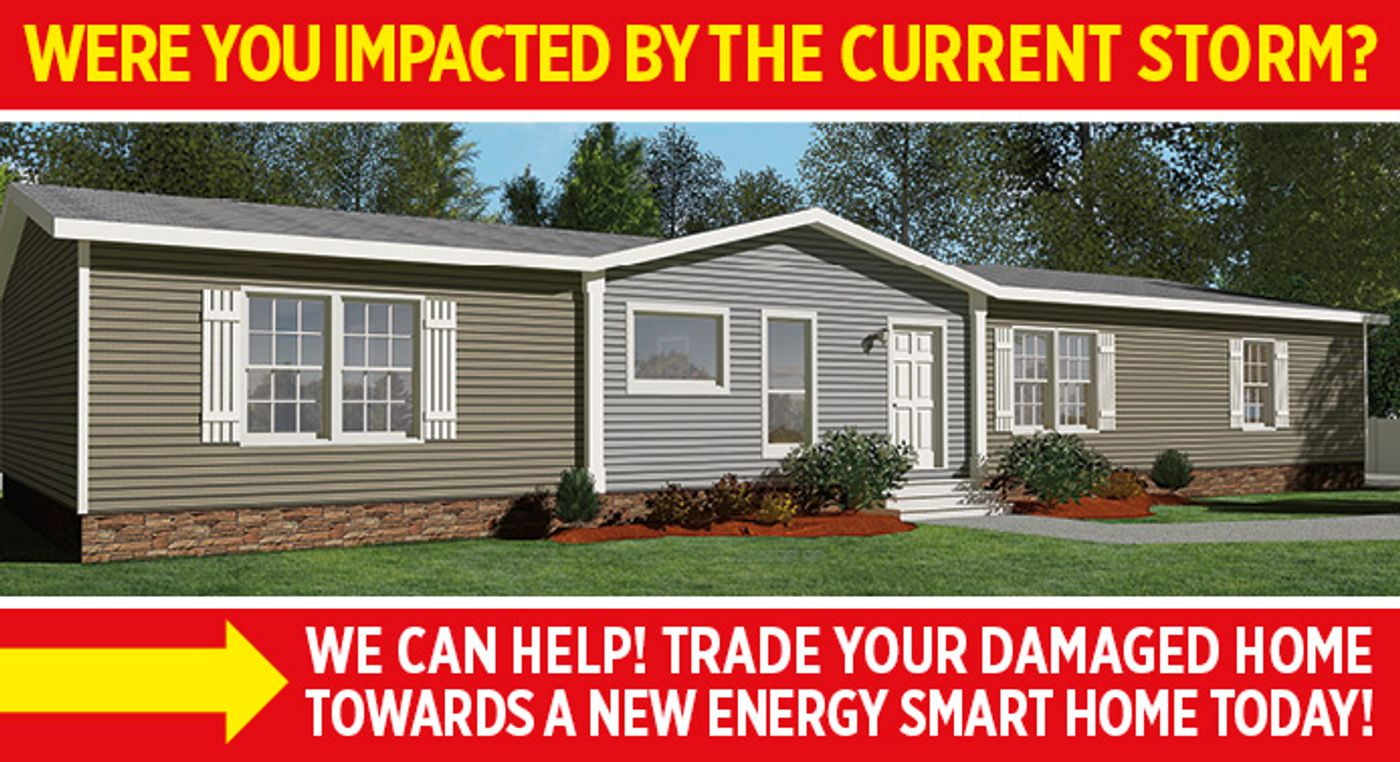 Were you impacted by the current storm? we can help! Trade your damaged home towards a new energy smart home today.