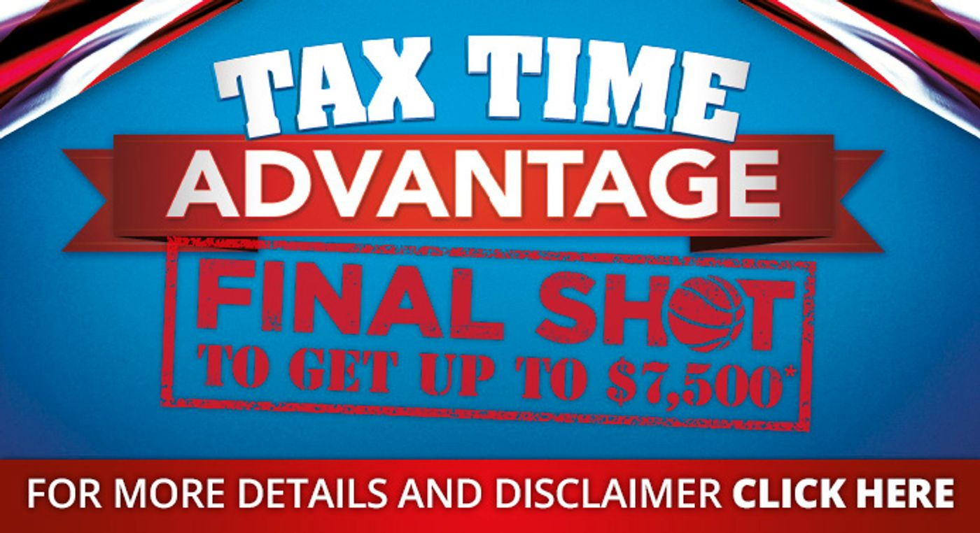 Hurry In Today to learn about our Tax Time Advantage program